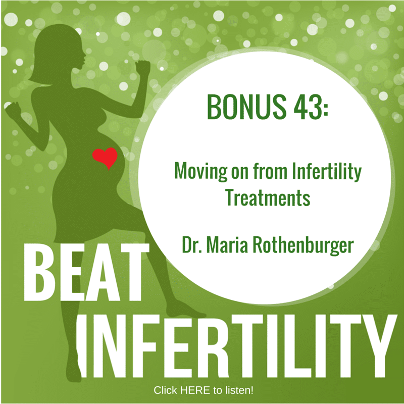 BONUS 43: Moving on from Infertility Treatments