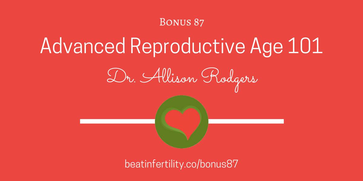 BONUS 87: Advanced Reproductive Age 101