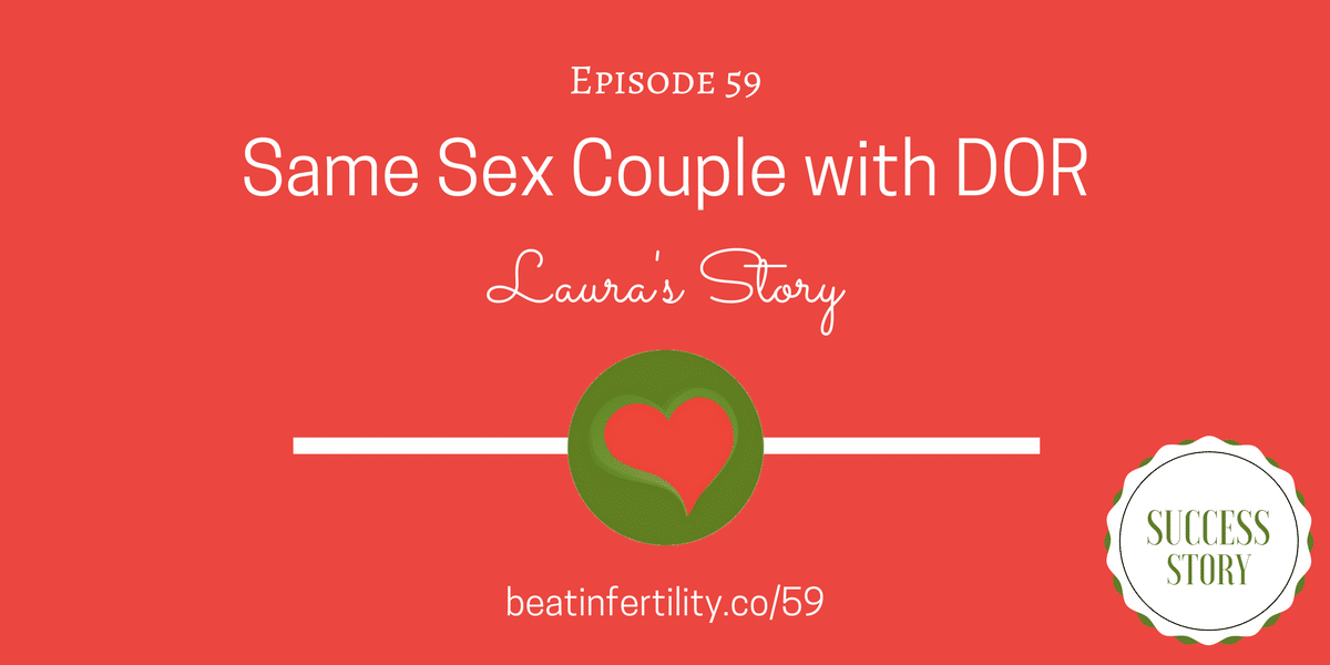59: Same Sex Couple with Diminished Ovarian Reserve [SUCCESS STORY]