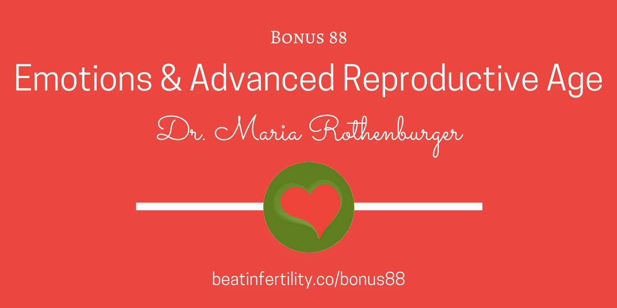 BONUS 88: The Emotional Impact of Advanced Reproductive Age