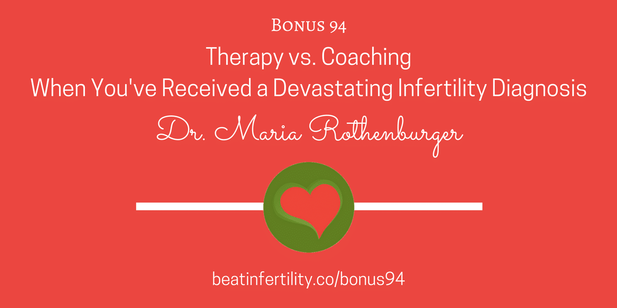 BONUS 94: Therapy vs. Coaching When You've Received a Devastating Infertility Diagnosis