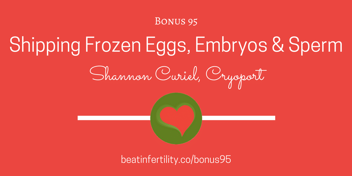 BONUS 95: Shipping Frozen Eggs, Embryos & Sperm