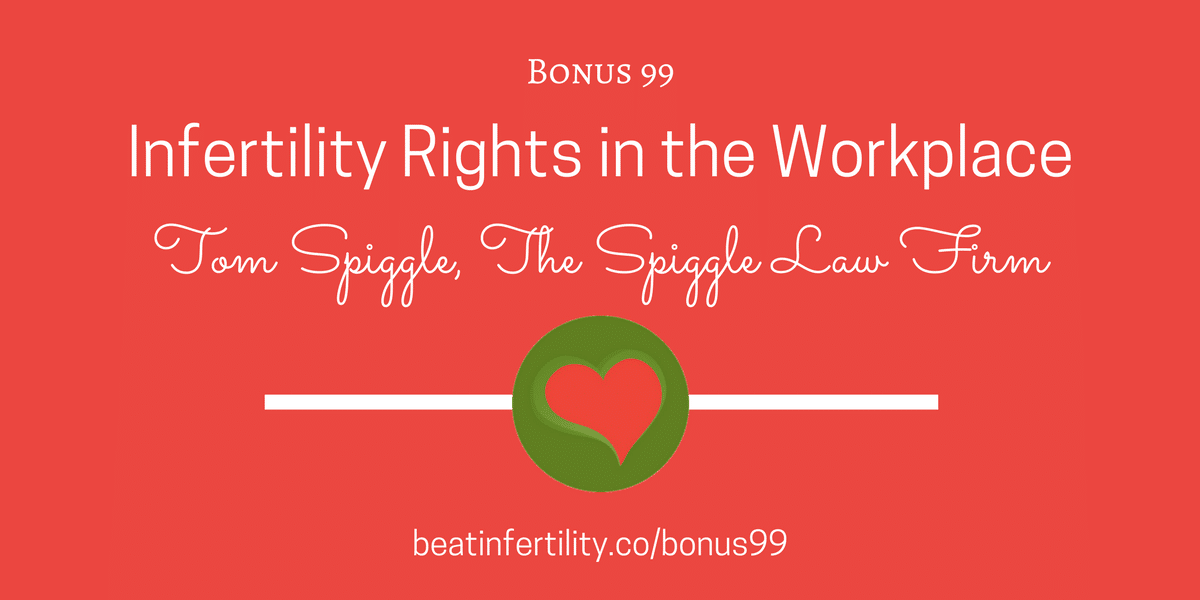 BONUS 99: Infertility Rights in the Workplace