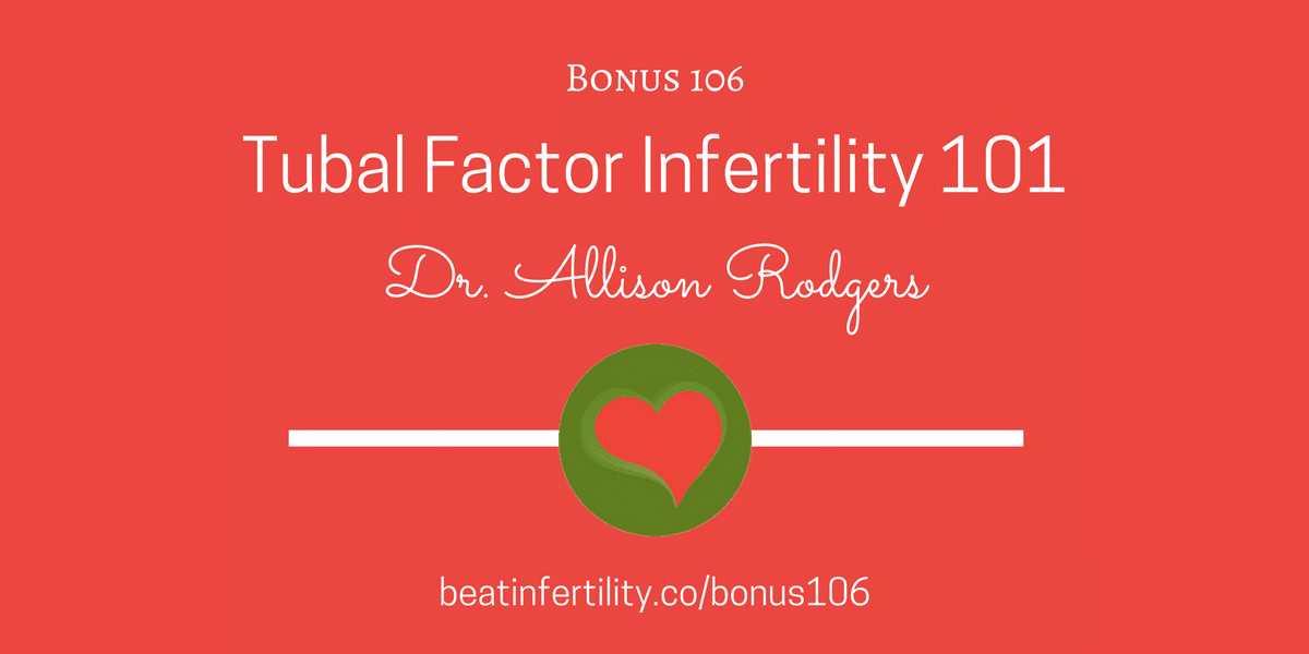 BONUS 106: Tubal Factor Infertility 101