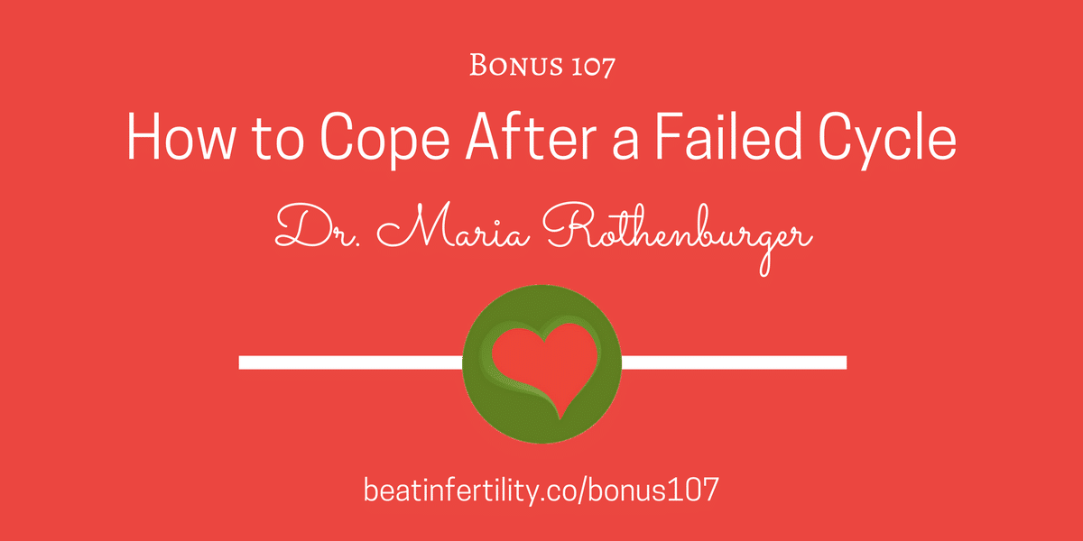 BONUS 107: How to Cope After a Failed Cycle