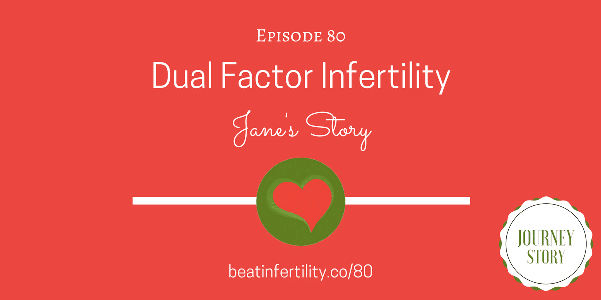 80: Dual Factor Infertility [JOURNEY STORY]