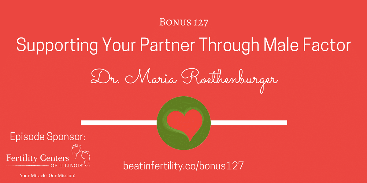 BONUS 127: Supporting Your Partner Through Male Factor Infertility
