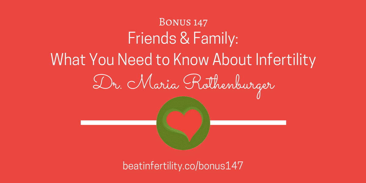 BONUS 147: Friends & Family: What You Need to Know About Infertility