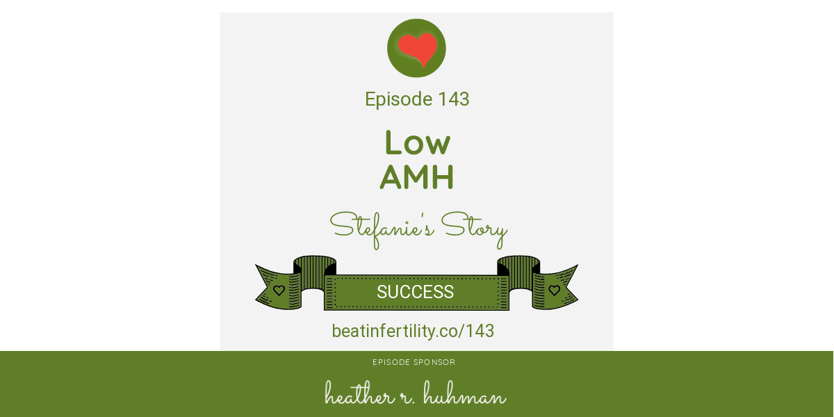 Low AMH: Stefanie's Story [SUCCESS] - Beat Infertility