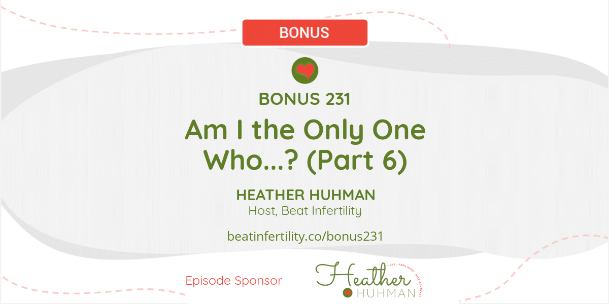 BONUS 231: Am I the Only One Who...? (Part 6)