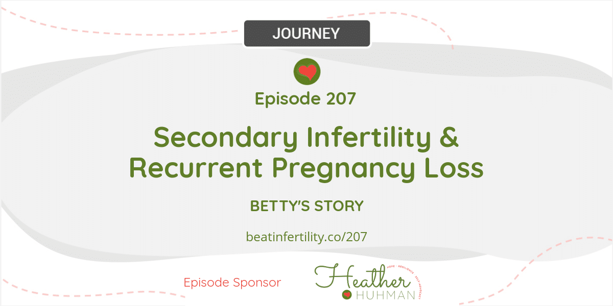 207: Secondary Infertility & Recurrent Pregnancy Loss [JOURNEY]