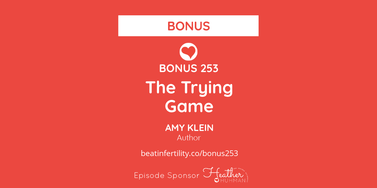 BONUS 253: The Trying Game by Amy Klein