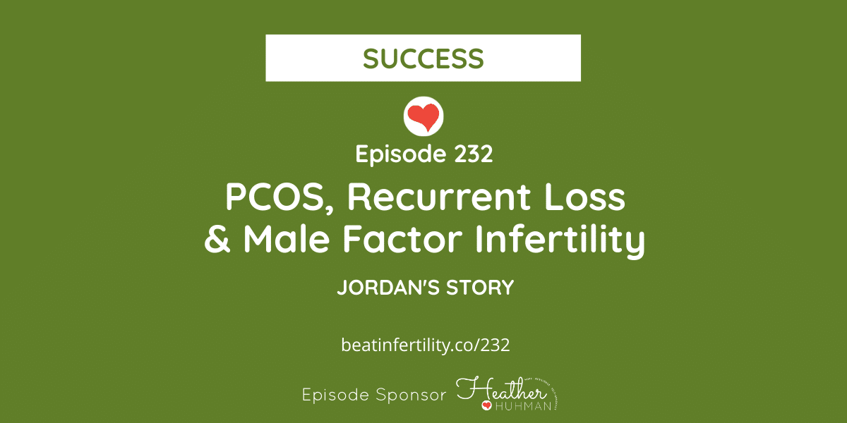 232: PCOS, Recurrent Loss & Male Factor Infertility [SUCCESS]