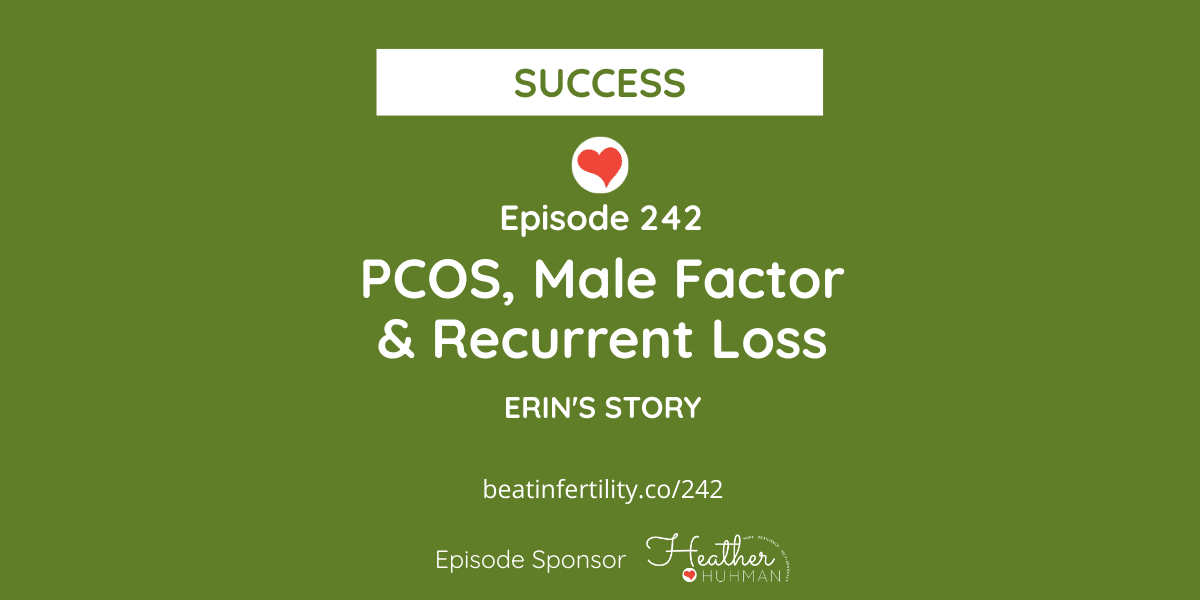 242: PCOS, Male Factor & Recurrent Loss [SUCCESS]